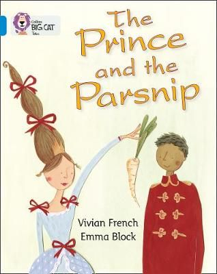 The Prince and the Parsnip: Band 04/Blue (Collins Big Cat) Badger Learning