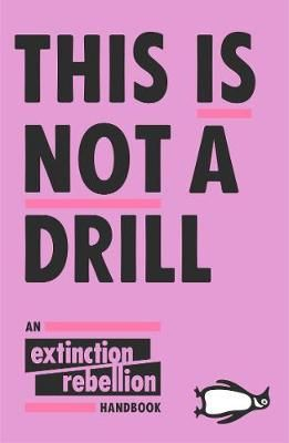 This Is Not a Drill: An Extinction Rebellion Handbook Badger Learning
