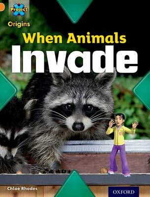 Project X Origins: Orange Book Band, Oxford Level 6: Invasion: When Animals Invade Badger Learning