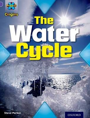 Project X Origins: Purple Book Band, Oxford Level 8: Water: The Water Cycle Badger Learning