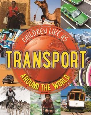 Children Like Us: Transport Around the World Badger Learning
