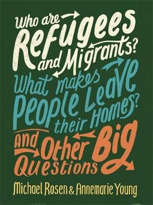 Who are Refugees and Migrants? What Makes People Leave their Homes? And Other Big Questions Badger Learning