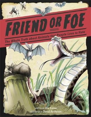 Friend or Foe: The Whole Truth about Animals that People Love to Hate Badger Learning