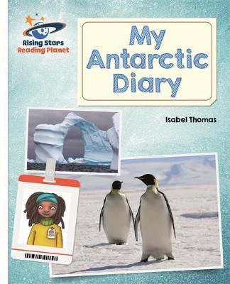 Reading Planet - My Antarctic Diary - White: Galaxy Badger Learning