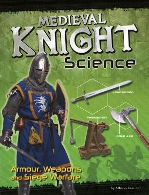 Medieval Knight Science: Armour, Weapons and Siege Warfare Badger Learning