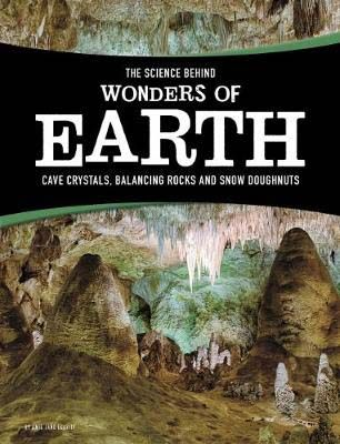The Science Behind Wonders of Earth: Cave Crystals, Balancing Rocks, and Snow Donuts Badger Learning
