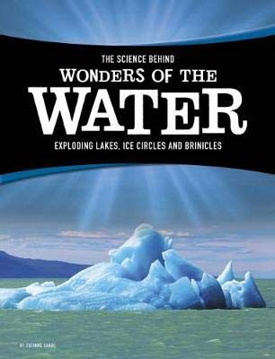 The Science Behind Wonders of the Water: Exploding Lakes, Ice Circles, and Brinicles Badger Learning