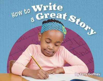 How to Write a Great Story Badger Learning