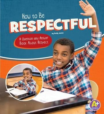 How to Be Respectful: A Question and Answer Book About Respect Badger Learning