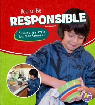 How to Be Responsible: A Question and Answer Book About Responsibility Badger Learning
