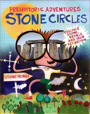 Prehistoric Adventures: Stone Circles: Discover Stone, Bronze and Iron Age Britain Badger Learning