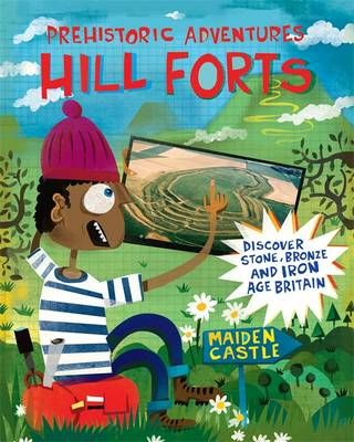 Prehistoric Adventures: Hill Forts: Discover Stone, Bronze and Iron Age Britain Badger Learning