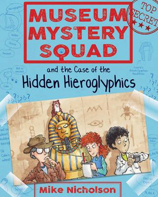 Museum Mystery Squad and the Case of the Hidden Hieroglyphics Badger Learning