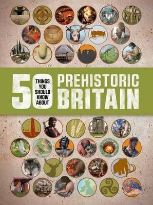 50 Things You Should Know About: Prehistoric Britain Badger Learning