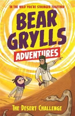 A Bear Grylls Adventure 2: The Desert Challenge: by bestselling author and Chief Scout Bear Grylls Badger Learning