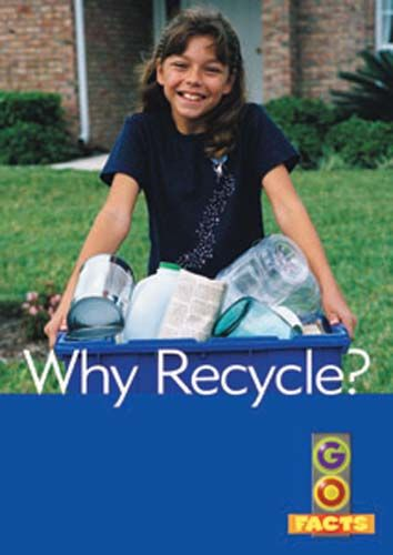 Why Recycle? (Go Facts Level 4) Badger Learning