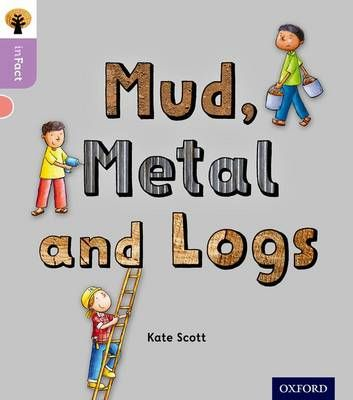 Oxford Reading Tree Infact: Oxford Level 1+: Mud, Metal and Logs Badger Learning