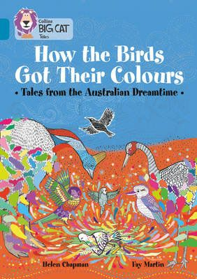 How the Birds Got Their Colours: Tales from the Australian Dreamtime Badger Learning