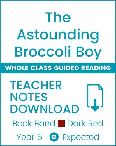 Enjoy Whole Class Guided Reading: The Astounding Broccoli Boy Teacher Notes Badger Learning