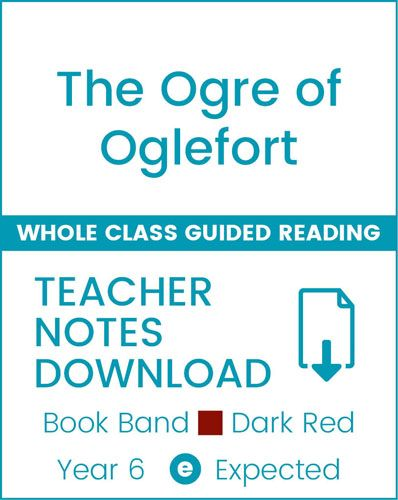 Enjoy Whole Class Guided Reading: The Ogre of Oglefort Teacher Notes Badger Learning