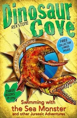 Dinosaur Cove: Swimming with the Sea Monster and Other Jurassic Adventures