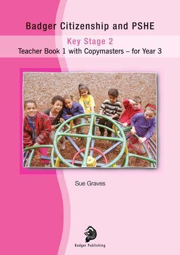 Badger Citizenship and PSHE for Year 3: Bk. 1: Teacher Book with Copymasters