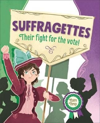 Suffragettes - Their fight for the vote!