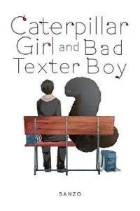 Caterpillar Girl & Bad Texter Boy