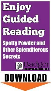 Enjoy Guided Reading: Spotty Powder and Other Splendiferous Secrets Teacher Notes