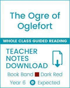 Enjoy Whole Class Guided Reading: The Ogre of Oglefort Teacher Notes