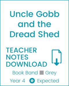 Enjoy Guided Reading: Uncle Gobb and the Dread Shed Teacher Notes