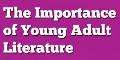 The Importance of Young Adult Literature