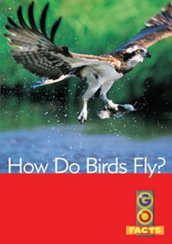 How Do Birds Fly? (Go Facts Level 4)