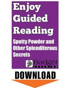 Enjoy Guided Reading: Spotty Powder and Other Splendiferous Secrets Teacher Notes