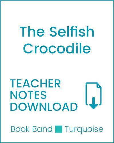 Enjoy Guided Reading: The Selfish Crocodile Teacher Notes