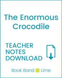 Enjoy Guided Reading: The Enormous Crocodile Teacher Notes