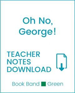 Enjoy Guided Reading: Oh No, George! Teacher Notes