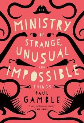 The Ministry of Strange, Unusual and Impossible Things